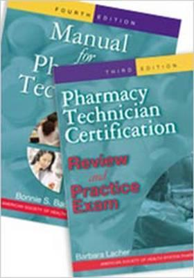 Manual for Pharmacy Technicians and Pharmacy Technician Certification Review and Practice Exam Package