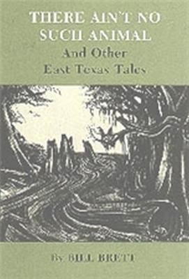 There Ain't No Such Animal and Other East Texas Tales