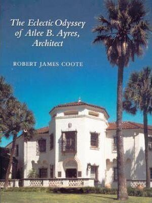 The Eclectic Odyssey of Atlee B. Ayers, Architect