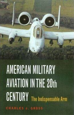 American Military Aviation in the 20th Century