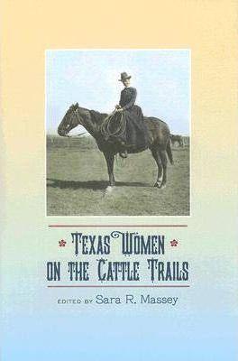 Texas Women on the Cattle Trails