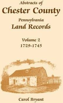 Abstracts of Chester County, Pennsylvania, Land Records