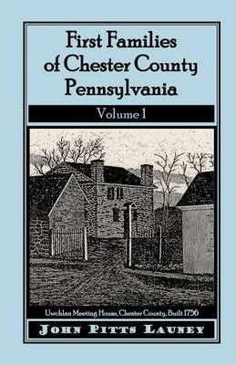First Families of Chester County, Pennsylvania, Volume 1