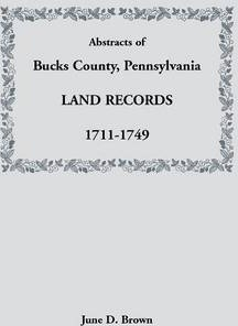 Abstracts of Bucks County, Pennsylvania, Land Records, 1711-1749