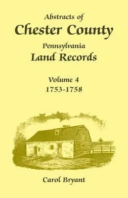 Abstracts of Chester County, Pennsylvania Land Records, Volume 4