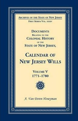 Documents Relating to the Colonial History of the State of New Jersey, Calendar of New Jersey Wills, Volume 5