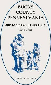 Bucks County, Pennsylvania Orphans' Court Records, 1685-1852