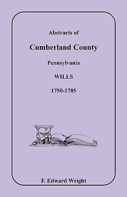 Abstracts of Cumberland County, Pennsylvania Wills 1750-1785