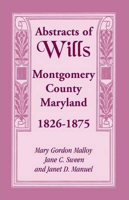 Abstracts of Wills Montgomery County, Maryland, 1826-1875