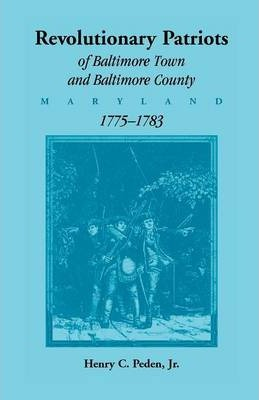 Revolutionary Patriots of Baltimore Town and Baltimore County (Maryland), 1775-1783