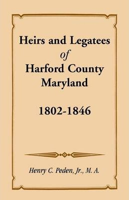 Heirs and Legatees of Harford County, Maryland, 1802-1846