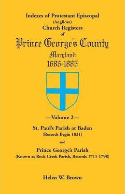 Indexes of Protestant Episcopal (Anglican) Church Registers of Prince George's County, 1686-1885. Volume 2