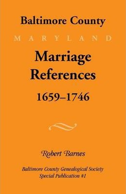 Baltimore County, Marriage References, 1659-1746