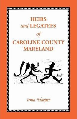 Heirs and Legatees of Caroline County, Maryland