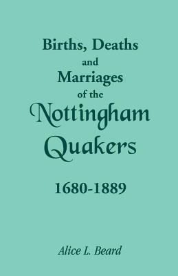 Births, Deaths and Marriages of the Nottingham Quakers, 1680-1889