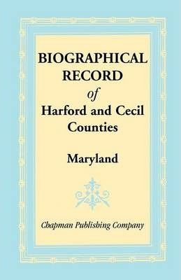 Biographical Record of Harford and Cecil Counties, Maryland