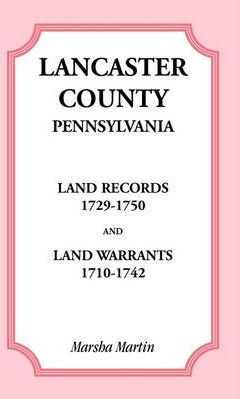 Lancaster County, Pennsylvania Land Records, 1729-1750, and Land Warrants, 1710-1742
