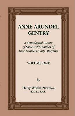 Anne Arundel Gentry, a Genealogical History of Some Early Families of Anne Arundel County, Maryland, Volume 1