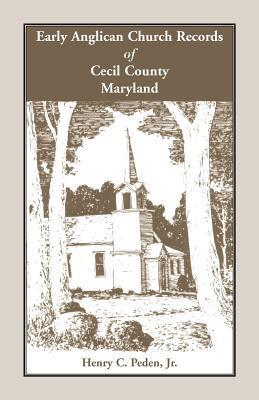 Early Anglican Records of Cecil County, Maryland