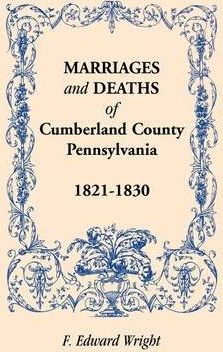 Marriages and Deaths of Cumberland County, [Pennsylvania], 1821-1830