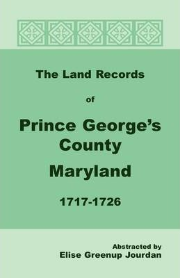 The Land Records of Prince George's County, Maryland, 1717-1726