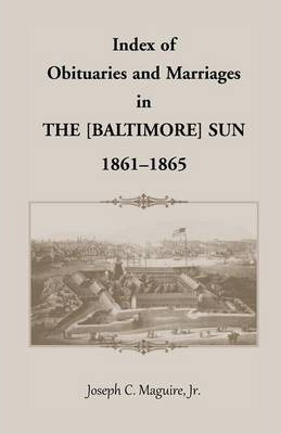 Index of Obituaries and Marriages of the [Baltimore] Sun, 1861-1865