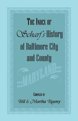 The Index of Scharf's History of Baltimore City and County [Maryland]