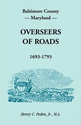Baltimore County, Maryland, Overseers of Roads 1693-1793