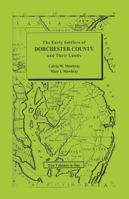 Early Settlers of Dorchester County and Their Lands