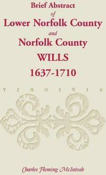 (Brief Abstract Of) Lower Norfolk County & Norfolk County Wills, 1637-1710