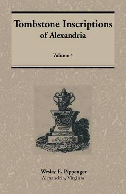 Tombstone Inscriptions of Alexandria, Virginia, Volume 4