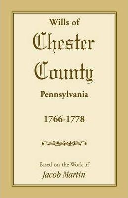 Wills of Chester County, Pennsylvania, 1766-1778