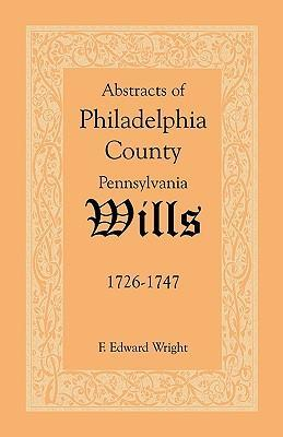 Abstracts of Philadelphia County [Pennsylvania] Wills, 1726-1747