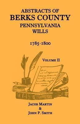 Abstracts of Berks County, Pennsylvania Wills, 1785-1800, Volume 2