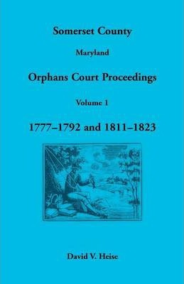 Somerset County, Maryland Orphans Court Proceedings, Volume 1