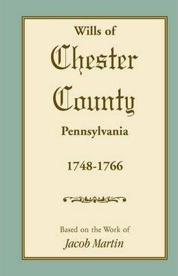Abstracts of the Wills of Chester County [Pennsylvania], 1748-1766
