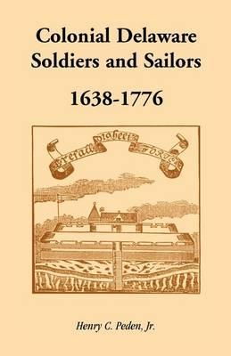 Colonial Delaware Soldiers and Sailors, 1638-1776