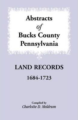 Abstracts of Bucks County, Pennsylvania Land Records, 1684-1723