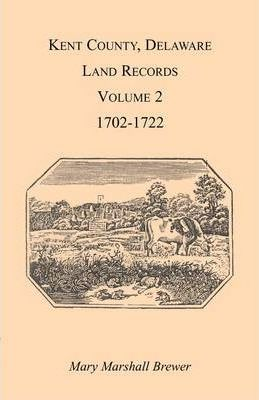 Kent County, Delaware Land Records. Volume 2