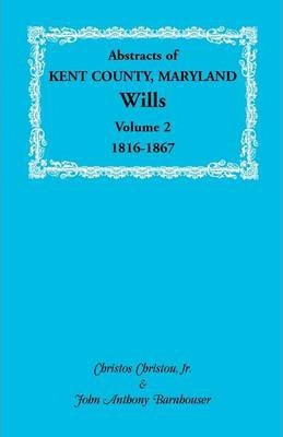 Abstracts of Kent County, Maryland Wills. Volume 2
