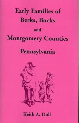 Early Families of Berks, Bucks and Montgomery Counties, Pennsylvania