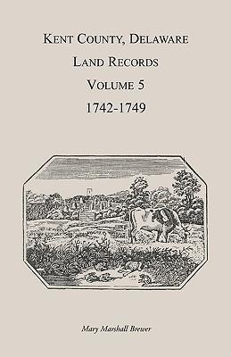 Kent County, Delaware Land Records. Volume 5