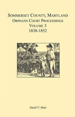 Somerset County, Maryland, Orphans Court Proceedings, Volume 3