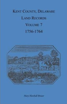 Kent County, Delaware, Land Records. Volume 7