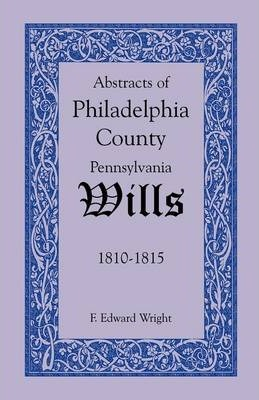 Abstracts of Philadelphia County, Pennsylvania Wills, 1810-1815