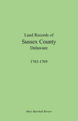 Land Records of Sussex County, Delaware, 1763-1769