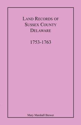 Land Records of Sussex County, Delaware, 1753-1763