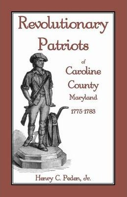 Revolutionary Patriots of Caroline County, Maryland, 1775-1783