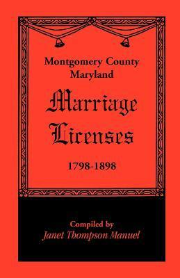 Montgomery County, Maryland Marriage Licenses, 1798-1898