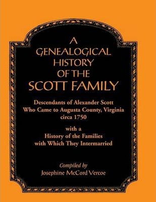 A Genealogical History of the Scott Family, Descendants of Alexander Scott, Who Came to Augusta County, Virginia, Circa 1750, with a History of the